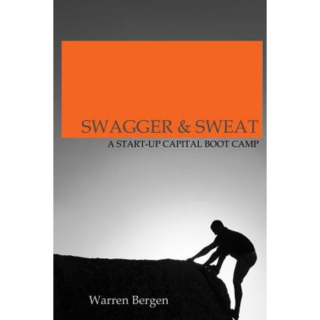 Swagger & Sweat : A Start-Up Capital Boot Camp