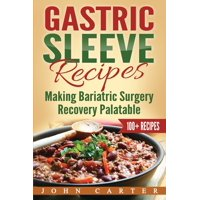 Gastric Sleeve: Gastric Sleeve Recipes: Making Bariatric Surgery Recovery Palatable (Paperback)
