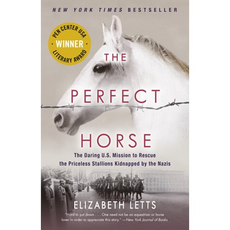 - The Perfect Horse : The Daring U.S. Mission to Rescue the Priceless Stallions Kidnapped by the Nazis