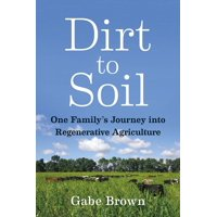 Dirt to Soil: One Family's Journey Into Regenerative Agriculture (Paperback)