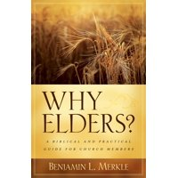 Why Elders?: A Biblical and Practical Guide for Church Members (Paperback)