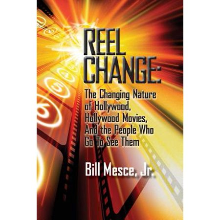 Reel Change : The Changing Nature of Hollywood, Hollywood Movies, and the People Who Go to See - Hollywood Them