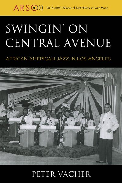 Swingin' on Central Avenue : African American Jazz in Los Angeles by
