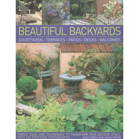 Beautiful Backyards : Courtyards, Terraces, Patios, Decks, Balconies: Simple Ideas and Techniques to Transform Your Outside Space, with 280 Practical Photographs - Halloween Balcony Decorating Ideas