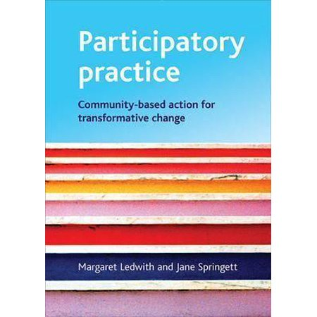 Participatory Practice : Community-Based Action for Transformative (The Change Process In Social Work Practice)