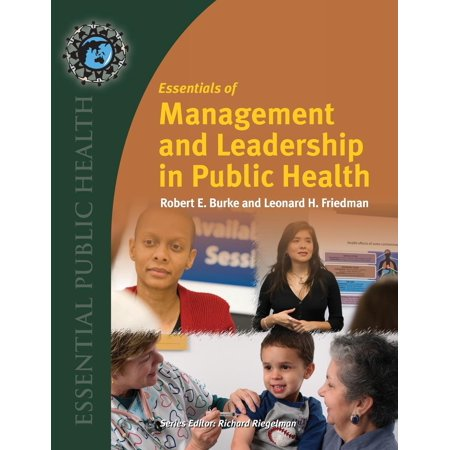 Essentials of Management and Leadership in Public (Leadership And Management Theories In Health Care)
