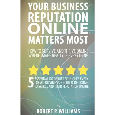Your Business Reputation Online Matters Most  5 Essential Do Or Die Techniques Every Local Business Should Be Doing To Safeguard Their Reputation Onli