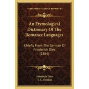 An Etymological Dictionary of the Romance Languages : Chiefly from the German of Friederich Diez (1864)
