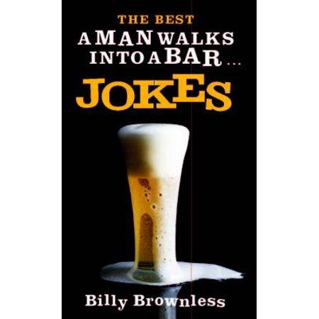 The Best 'A Man Walks Into a Bar' Jokes - eBook (Original Best Man Jokes)