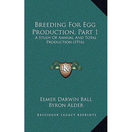 Breeding for Egg Production, Part 1 : A Study of Annual and Total Production (1916)