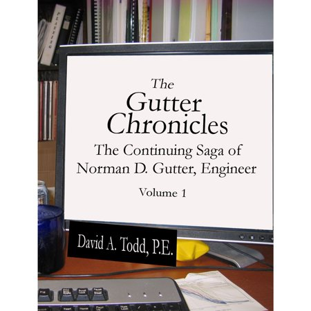 The Gutter Chronicles: The Continuing Saga of Norman D Gutter, Engineer -