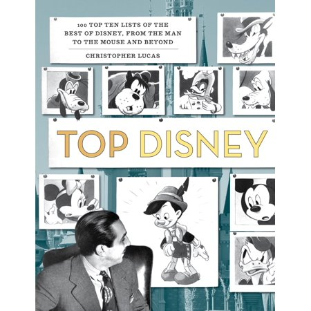 Top Disney : 100 Top Ten Lists of the Best of Disney, from the Man to the Mouse and