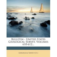 Bulletin - United States Geological Survey, Volumes 610-612...