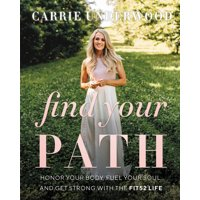 Find Your Path: Honor Your Body, Fuel Your Soul, and Get Strong with the Fit52 Life (Hardcover)
