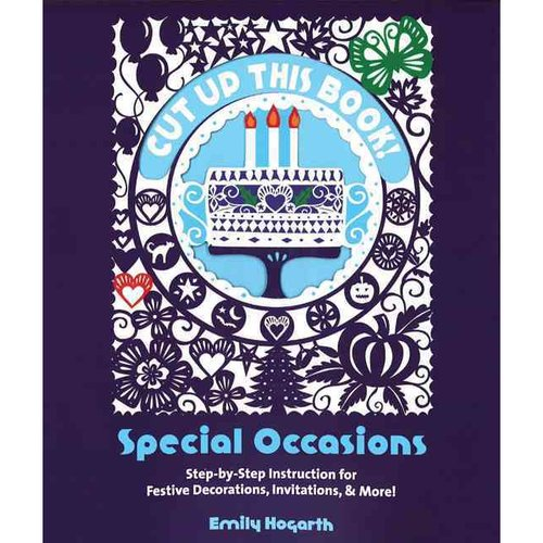 Cut Up This Book!: Special Occasions: Step-by-step Instruction for Festive Decorations, Invitations, & More!