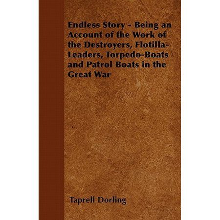 Endless Story - Being an Account of the Work of the Destroyers, Flotilla-Leaders, Torpedo-Boats and Patrol Boats in the Great War