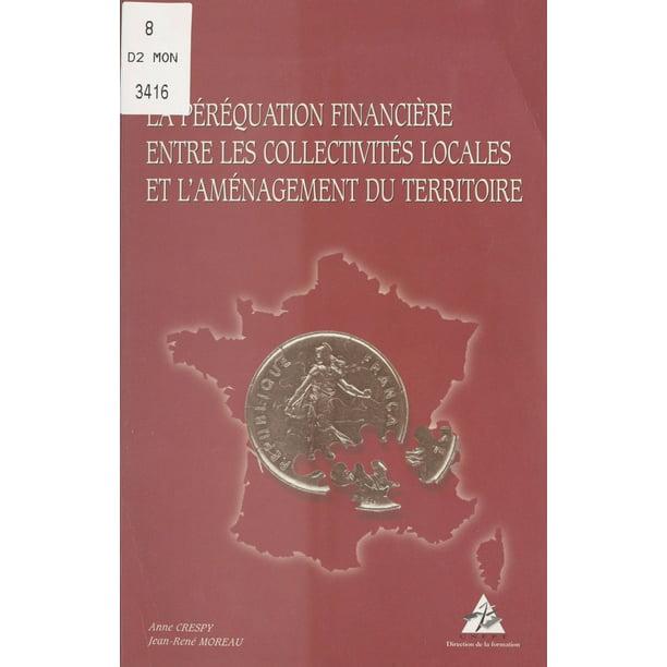 La péréquation financière entre les collectivités locales et l'aménagement du territoire - Jean-René Moreau,Anne Crespy