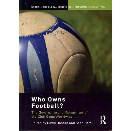 Who Owns Football?: The Governance and Management of the Club Game Worldwide
