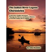 The Indian River Lagoon Chronicles- A Narrative Paddle Adventure Through the History and Natural History of Florida's Indian River Lagoon - eBook