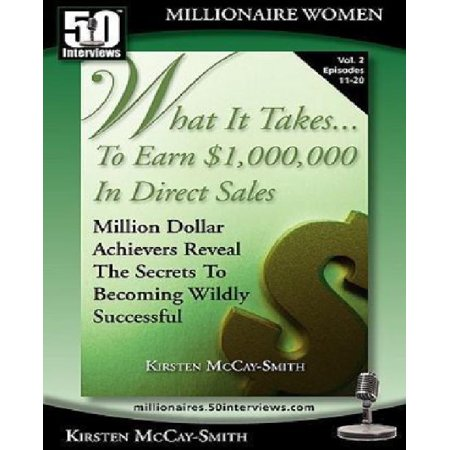 What It Takes. to Earn $1,000,000 in Direct Sales: Million Dollar Achievers Reveal the Secrets to Becoming Wildly Successful (Vol. 2)