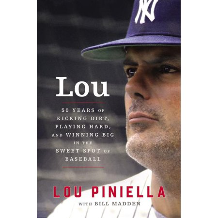 Lou: Fifty Years of Kicking Dirt, Playing Hard, and Winning Big in the Sweet Spot of Baseball (Hardcover)