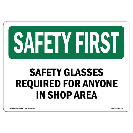 - OSHA SAFETY FIRST Sign - Safety Glasses Required For Anyone In Shop Area | Choose from: Aluminum, Rigid Plastic or Vinyl Label Decal | Protect Your Business, Work Site, Warehouse | Made in the USA