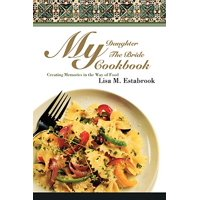 My Daughter the Bride Cookbook : Creating Memories in the Way of Food