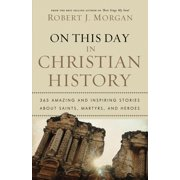 On This Day in Christian History: 365 Amazing and Inspiring Stories about Saints, Martyrs and Heroes (Paperback)