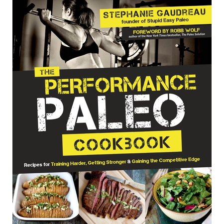 Edge Training - The Performance Paleo Cookbook : Recipes for Training Harder, Getting Stronger and Gaining the Competitive Edge