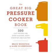 The Great Big Pressure Cooker Book : 500 Easy Recipes for Every Machine, Both Stovetop and Electric: A Cookbook