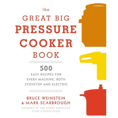 The Great Big Pressure Cooker Book : 500 Easy Recipes for Every Machine, Both Stovetop and Electric](Great Halloween Treat Recipes)