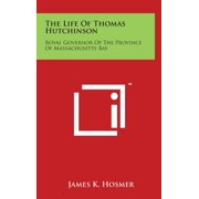 The Life Of Thomas Hutchinson : Royal Governor Of The Province Of Massachusetts Bay