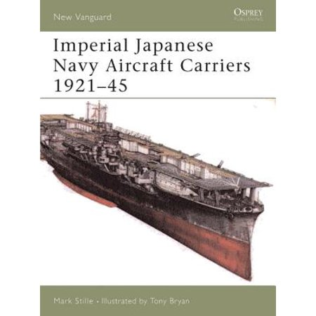 Imperial Japanese Navy Aircraft Carriers 1921–45 -