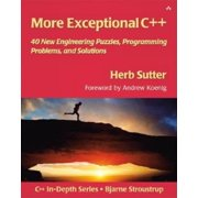 More Exceptional C++ : 40 New Engineering Puzzles, Programming Problems, and Solutions