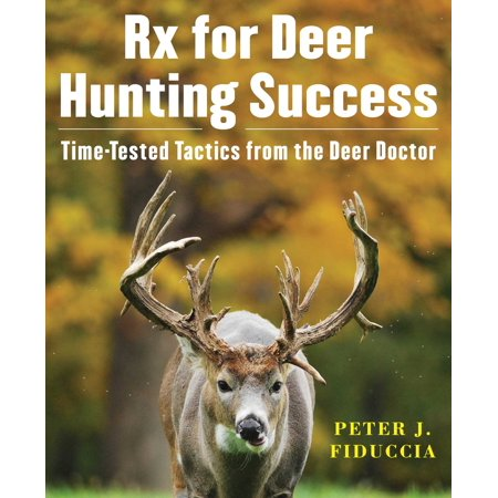 Rx for Deer Hunting Success : Time-Tested Tactics from the Deer