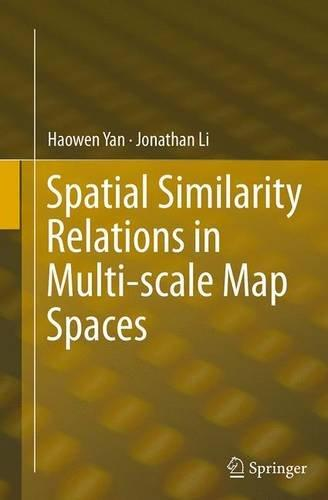 Spatial Similarity Relations in Multi-Scale Map Spaces (Softcover Reprint of the Origi) by