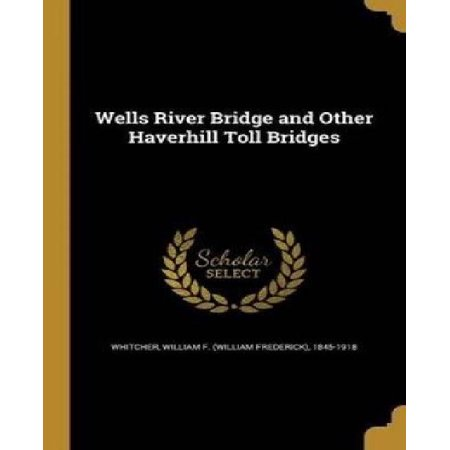 Wells River Bridge And Other Haverhill Toll Bridges