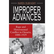 Improper Advances : Rape and Heterosexual Conflict in Ontario, 1880-1929