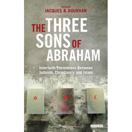 The Three Sons of Abraham : Interfaith Encounters Between Judaism, Christianity and