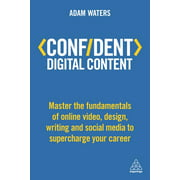 Confident: Confident Digital Content: Master the Fundamentals of Online Video, Design, Writing and Social Media to Supercharge Your Career (Paperback)