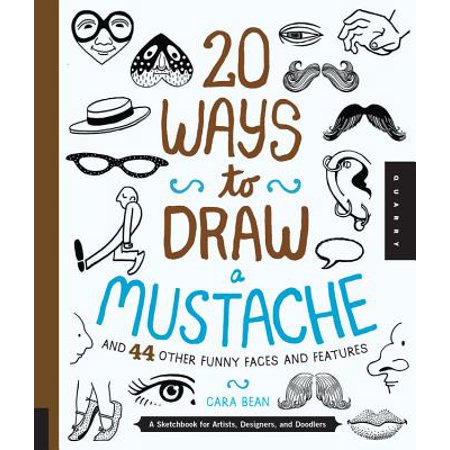 20 Ways to Draw a Mustache and 44 Other Funny Faces and Features : A Sketchbook for Artists, Designers, and Doodlers - Buy A Mustache