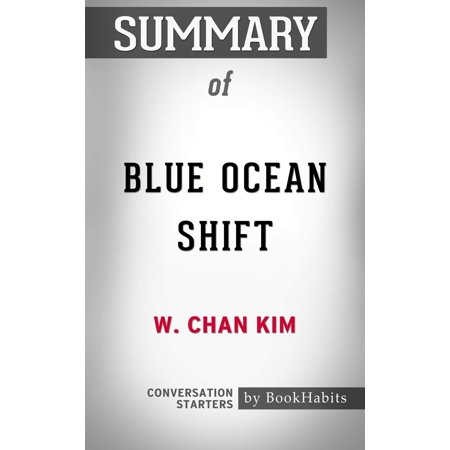 Summary of Blue Ocean Shift by W. Chan Kim | Conversation Starters -