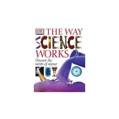 The Way Science Works: Discover the Secrets of Science With Exciting, Accessible Experiments