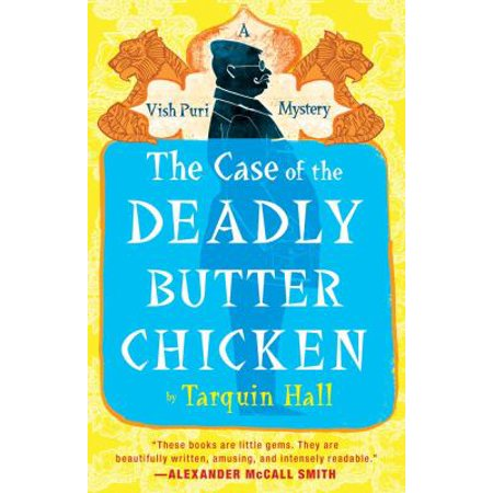 The Case of the Deadly Butter Chicken: From the Files of Vish Puri, India's Most Private Investigator