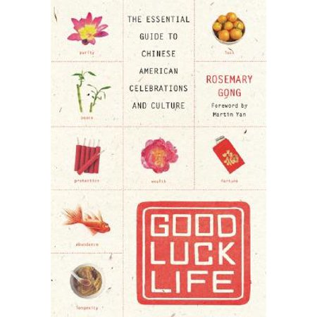 Good Luck Life : The Essential Guide to Chinese American Celebrations and Culture for $<!---->
