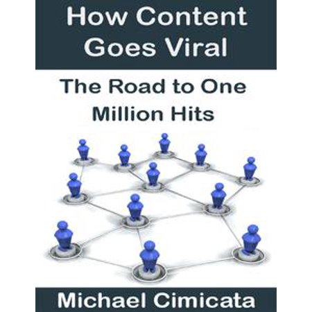 how content goes viral the road to one million hits michael cimicata