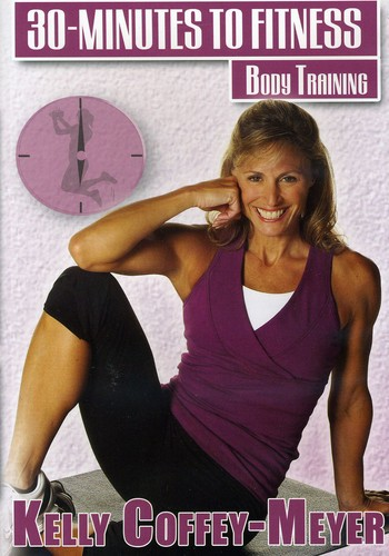 30 Minutes To Fitness: Body Training With Kelly Coffey-Meyer by BAYVIEW ENTERTAINMENT