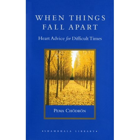 When Things Fall Apart : Heart Advice for Difficult
