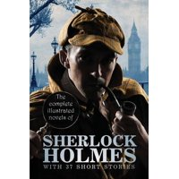 The Complete Illustrated Novels of Sherlock Holmes : With 37 Short Stories