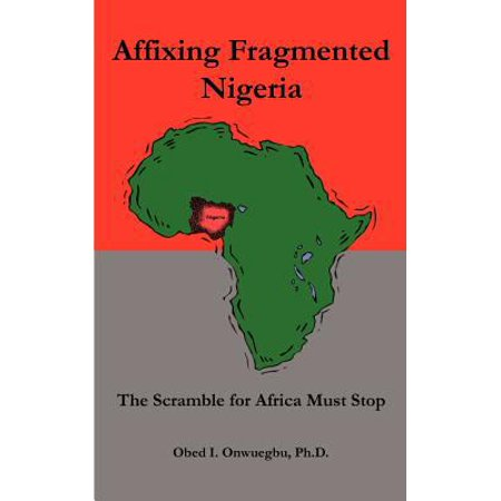 Affixing Fragmented Nigeria  The Scramble For Africa Must Stop